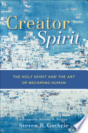 Creator Spirit  : The Holy Spirit and the Art of Becoming Human