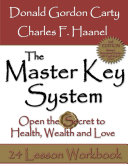 The Master Key System  2nd Edition  Open the Secret to Health  Wealth and Love  24 Lesson Workbook
