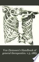 Von Ziemssen s Handbook of general therapeutics  v 5  1885