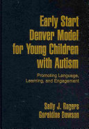 Early Start Denver Model for Young Children with Autism: Promoting ...