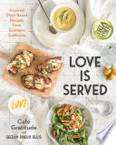 """Love is Served: Inspired Plant-Based Recipes from Southern California"" by Seizan Dreux Ellis, Café Gratitude"