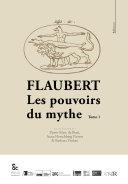 Flaubert : Les pouvoirs du mythe - Tome 1