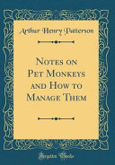Notes on Pet Monkeys and How to Manage Them  Classic Reprint