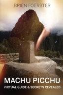 Machu Picchu  Virtual Guide And Secrets Revealed