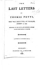 The Last Letters of T  Potts who was Executed at Paisley  August 17  1797  Etc