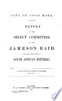 Report of the Select Committee on the Jameson Raid Into the Territory of South African Republic