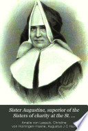 Sister Augustine, superior of the Sisters of charity at the St. Johannis hospital at Bonn, tr. from [Erinnerungen an Amalie von Lasaulx].