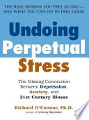"""Undoing Perpetual Stress: The Missing Connection Between Depression, Anxiety and 21stCentury Illness"" by Richard O'Connor"