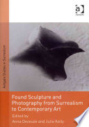 Found Sculpture And Photography From Surrealism To Contemporary Art Book
