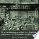 Illustrated Catalogue and General Description of Improved Machine Tools for Working Metal