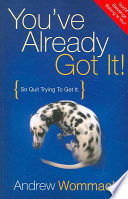 """""""You've Already Got It!: So Quit Trying to Get It"""" by Andrew Wommack"""