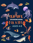 Sea Life Coloring Book for Kids Ages 4 8