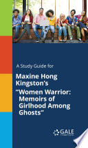 A study guide for Maxine Hong Kingston s  Women Warrior  Memoirs of Girlhood Among Ghosts