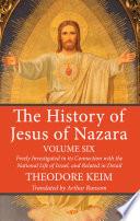 The History of Jesus of Nazara, Volume Six