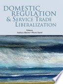 Domestic Regulation and Service Trade Liberalization Book