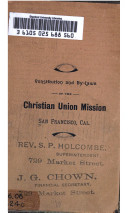 Constitution and By laws of the Christian Union Mission  San Francisco  Cal
