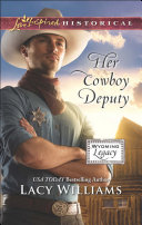 Her Cowboy Deputy  Mills   Boon Love Inspired Historical   Wyoming Legacy  Book 7