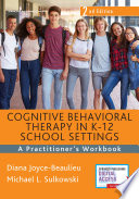 Cognitive Behavioral Therapy in K 12 School Settings  Second Edition