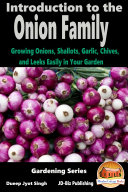 Introduction to the Onion Family - Growing Onions, Shallots, Garlic, Chives, and Leeks Easily in Your Garden Pdf