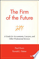 """The Firm of the Future: A Guide for Accountants, Lawyers, and Other Professional Services"" by Paul Dunn, Ronald J. Baker"