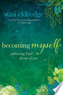 """""""Becoming Myself: Embracing God's Dream of You"""" by Stasi Eldredge"""