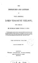 The dispatches and letters of vice admiral     Nelson  with notes by sir N H  Nicolas