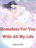 Homeless For You With All My Life ebook