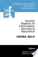 Proceedings of the Eighth International Symposium on Human Aspects of Information Security   Assurance  HAISA 2014  Book
