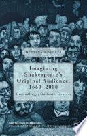Imagining Shakespeare S Original Audience 1660 2000
