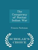 The Conspiracy of Pontiac Indian War - Scholar's Choice Edition