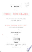 History of the United Netherlands: from the Death of William the Silent to the Twelve Yearsʹ Truce-1609
