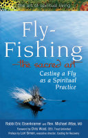 Fly Fishing The Sacred Art Casting A Fly As Spiritual Practice