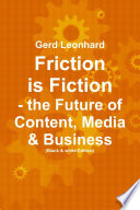 Friction Is Fiction The Future Of Content Media And Business Black And White Edition