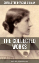 Pdf THE COLLECTED WORKS OF CHARLOTTE PERKINS GILMAN: Short Stories, Novels, Poems & Essays Telecharger