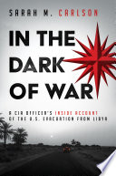 """In the Dark of War: A CIA Officer's Inside Account of the U.S. Evacuation from Libya"" by Sarah M. Carlson"