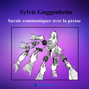 Pdf Savoir communiquer avec la presse Telecharger