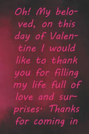 Oh My Beloved On This Day Of Valentine I Would Like To Thank You For Filling My Life Full Of Love And Surprises