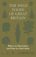 The Wild Foods Of Great Britain Where To Find Them And How To Cook Them