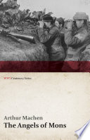 Free The Angels of Mons - The Bowmen and Other Legends of the War (WWI Centenary Series) Book