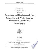 A Compilation of Federal Laws Relating to Conservation and Development of Our Nation s Fish and Wildlife Resources  Environmental Quality  and Oceanography