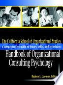 The California School of Organizational Studies Handbook of Organizational Consulting Psychology