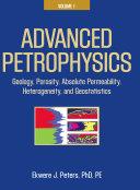 Advanced Petrophysics: Geology, porosity, absolute permeability, heterogeneity, and geostatistics