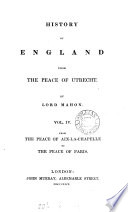 History of England from the Peace of Utrecht to the Peace of Aix la Chaoelle  to the Peace of Versailles Book