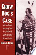 Crow Dog's Case  : American Indian Sovereignty, Tribal Law, and United States Law in the Nineteenth Century