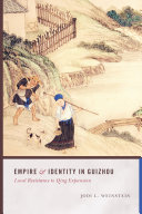 Empire and identity in Guizhou: local resistance to Qing expansion