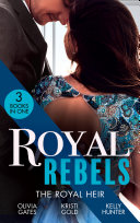Royal Rebels: The Royal Heir: Pregnant by the Sheikh (The Billionaires of Black Castle) / The Sheikh's Secret Heir / Shock Heir for the Crown Prince