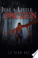 Just A Little Broken