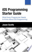 Ios Programming Starter Guide What Every Programmer Needs To Know About Ios Programming