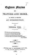 Eighteen Maxims of Neatness and Order ... By Theresa Tidy. Tenth edition