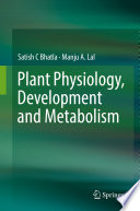 """Plant Physiology, Development and Metabolism"" by Satish C Bhatla, Manju A. Lal"
